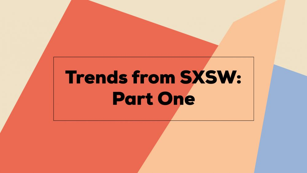 Image with text: trends from SXSW: Part One.